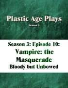Plastic Age Plays Season 3, Episode 10: Vampire: The Masquerade