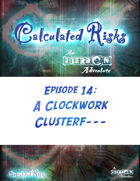 Calculated Risks Episode 14 - A Clockwork Clusterf---