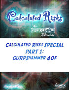 Calculated Risks SPECIAL PART 1: GURPShammer 40k