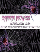 Extreme Drowess Episode 29 - Into The Demonweb Pits Part 1