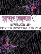 Extreme Drowess Episode 31 - Into The Demonweb Pits Part 3