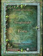 Weekly Wonders - Troglodyte Foes