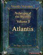 Weekly Wonders - Archetypes of the Ancients Volume I - Atlantis