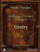 Weekly Wonders - Archetypes of Intrigue Volume II - Gentry