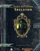 Exotic Ancestries - Skeleton