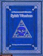 A Necromancer's Grimoire: Spirit Warriors