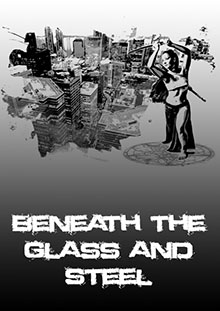 Beneath the Glass and Steel