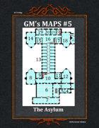 GM's Maps #5: The Asylum