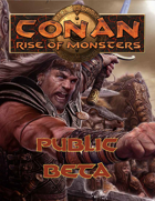 Conan: Rise of Monsters - Public Beta