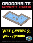 Wet Caverns 2: Wavy Ground