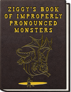 Ziggy's Book of Improperly Pronounced Monsters