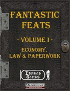 [PFRPG] - Fantastic Feats Volume I - Economy, Law and Paperwork