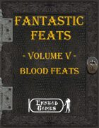 [PFRPG] - Fantastic Feats Volume V - Blood Feats