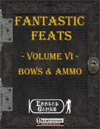 [PFRPG] - Fantastic Feats Volume VI - Bows and Ammo