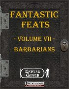 [PFRPG] - Fantastic Feats Volume VII - Barbarian