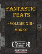 [PFRPG] - Fantastic Feats Volume XIII - Monks