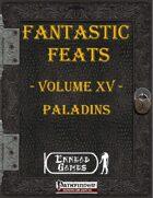 [PFRPG] - Fantastic Feats Volume XV - Paladins