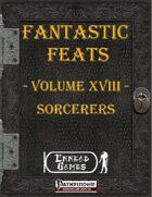 [PFRPG] - Fantastic Feats Volume XVIII - Sorcerers