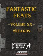 [PFRPG] - Fantastic Feats Volume XX - Wizards