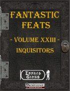 [PFRPG] - Fantastic Feats Volume XXIII - Inquisitors