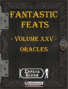 [PFRPG] - Fantastic Feats Volume XXV - Oracles