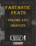 [PFRPG] - Fantastic Feats Volume XXV - Oracles