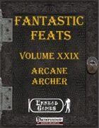 [PFRPG] - Fantastic Feats Volume XXIX - Arcane Archer