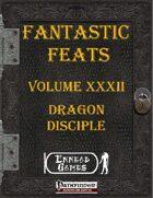[PFRPG] - Fantastic Feats Volume XXXII - Dragon Disciple