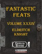 [PFRPG] - Fantastic Feats Volume XXXIV - Eldritch Knight