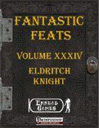 [PFRPG] - Fantastic Feats Volume XXXIV - Eldritch Knight
