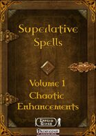 Superlative Spells Volume 1 - Chaotic Enhancements