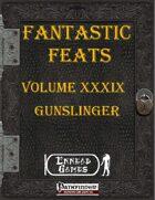 [PFRPG] - Fantastic Feats Volume XXXIX - Gunslinger