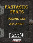 [PFRPG] - Fantastic Feats Volume XLII - Arcanist