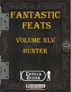 [PFRPG] - Fantastic Feats Volume XLV - Hunter