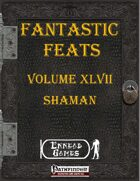 [PFRPG] - Fantastic Feats Volume XLVII - Shaman