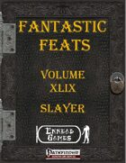 [PFRPG] - Fantastic Feats Volume XLIX - Slayer