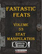 Fantastic Feats Volume 53 - Stat Manipulation
