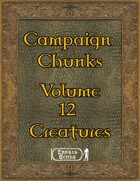 Campaign Chunk - Volume 12 - Creatures