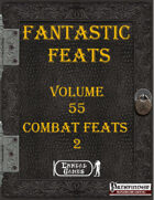 Fantastic Feats Volume 55 - Combat Feats 2