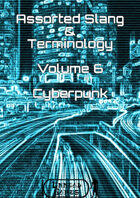 Assorted Slang and Terminology - Volume 6 - Cyberpunk