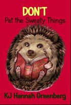 Don\'t Pet the Sweaty Things