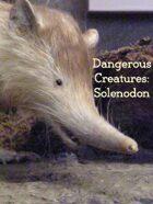 Dangerous Creatures:  Solenodon