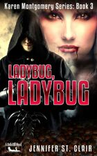 A Beth-Hill Novel: Karen Montgomery Series Book 3: Ladybug, Ladybug