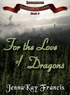 The Guardians of Glede Series Book 6: For The Love Of Dragons