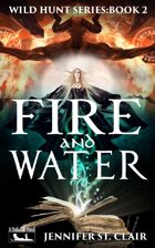 A Beth-Hill Novel: Wild Hunt Series Book 2: Fire and Water