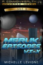 Commonwealth Universe: Modern Era: The Hoveni: The Meruk Episodes VI - X