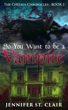 The Chelsea Chronicles Book 1: So You Want to be a Vampire