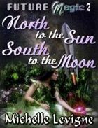 Future Magic Novella 2: North to the Sun, South to the Moon