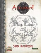 Accursed: Long Dead and Twice Slain