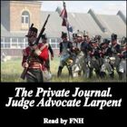 The Private Journal of Judge-Advocate Larpent: Attached to the Head-Quarters of Lord Wellington During the Penninsular War, from 1812 to Its Close